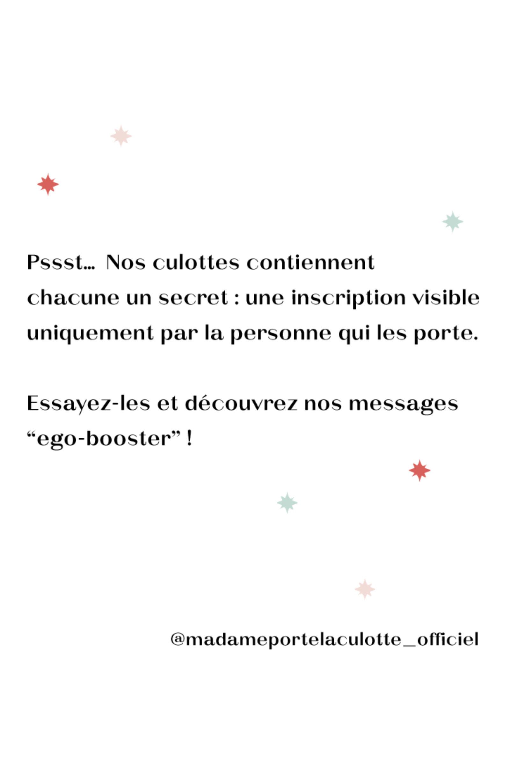 """Nos culottes contiennent chacune un secret : une inscription visible uniquement par la personne qui les porte! Essayez-les et découvrez nos messages """"ego-booster""""."""
